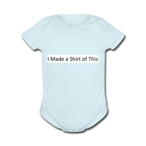 Made_a_Shirt_of_This - Short Sleeve Baby Bodysuit