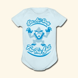 You Ain't Ready - Short Sleeve Baby Bodysuit