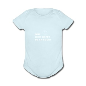 WHY LIMIT HAPPY TO AN HOUR - Short Sleeve Baby Bodysuit
