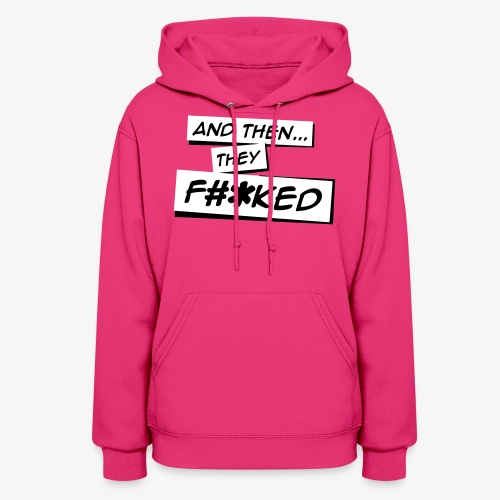 And Then They FKED Logo - Women's Hoodie