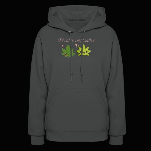 Weed Be Cute Together - Women's Hoodie