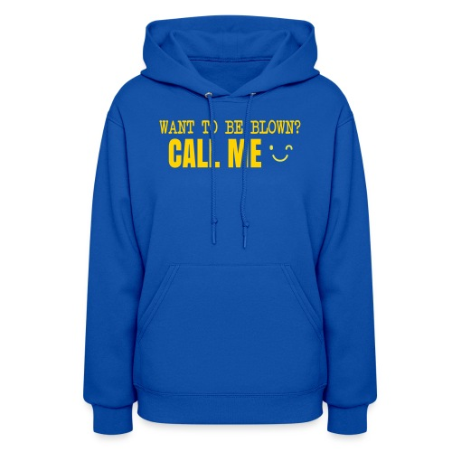 Want To Be Blown? Call Me T-shirt - Women's Hoodie