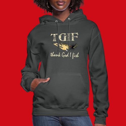 TGIF - Thank God I Fish - Women's Hoodie