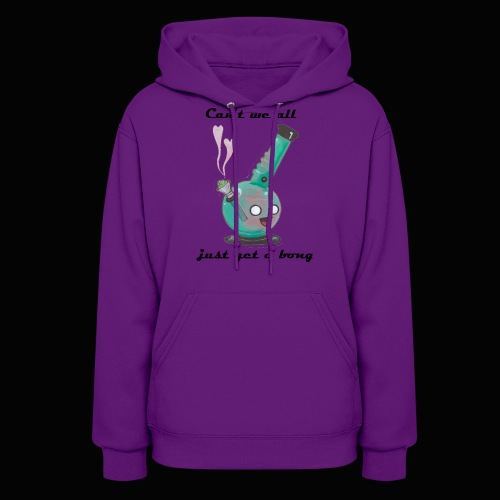 Can't We All Just Get a Bong - Women's Hoodie