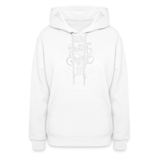 Slow down and enjoy life - Women's Hoodie