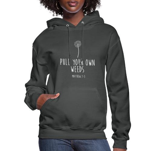 Pull Your Own Weeds - Women's Hoodie