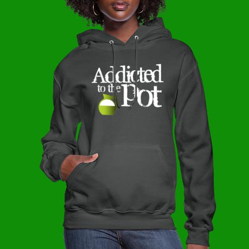 Addicted to the Pot - Women's Hoodie