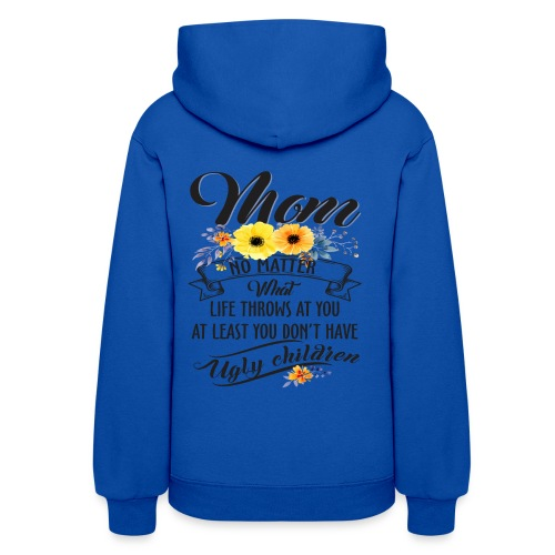 Mom, No Matter What Life Throws At You, Mother Day - Women's Hoodie