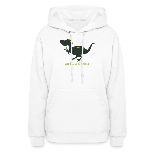 Eat Like A Dinosaur - Women's Hoodie