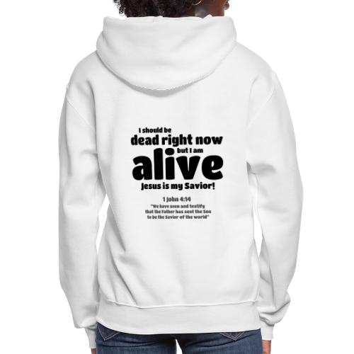 I Should be dead right now, but I am alive. - Women's Hoodie