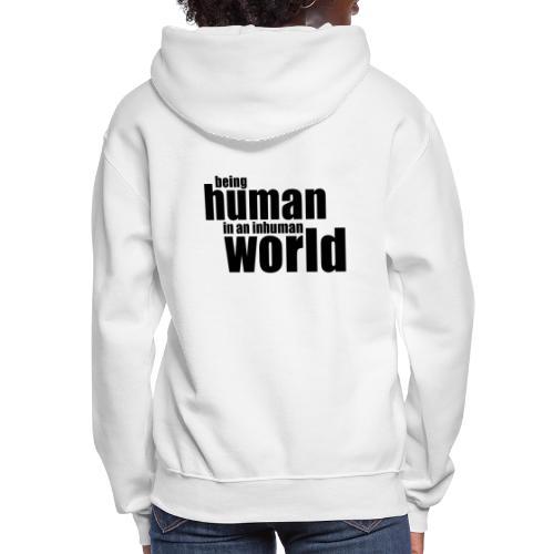 Being human in an inhuman world - Women's Hoodie