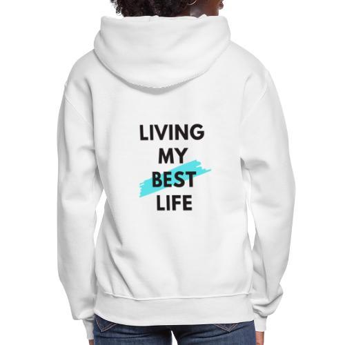 Living My Best Life - Women's Hoodie