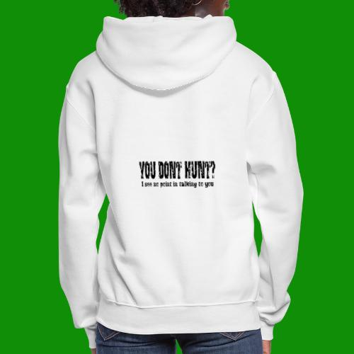 You Don't Hunt? - Women's Hoodie