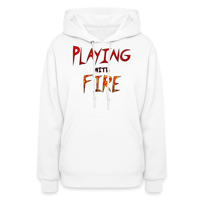 Playing With Fire Women S Hoodie