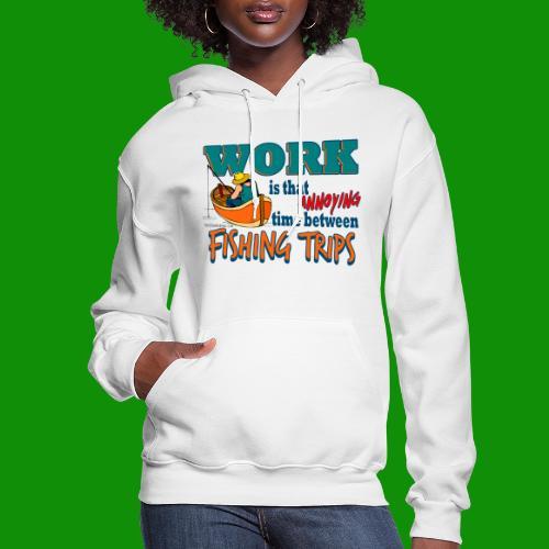 Work vs Fishing Trips - Women's Hoodie