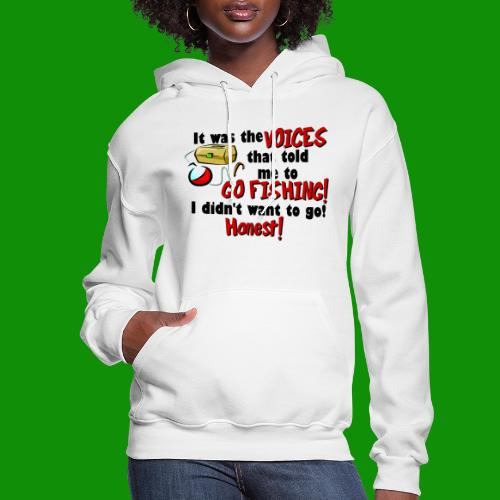 Voices Told Me to Go Fishing - Women's Hoodie