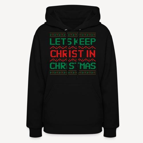 LETS KEEP CHRIST IN CHRISTMAS - Women's Hoodie