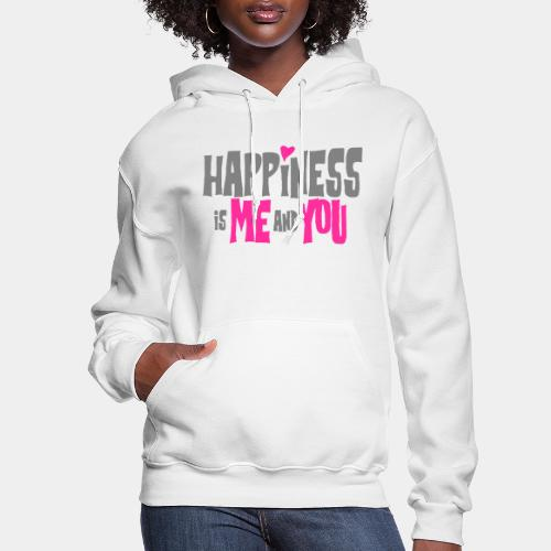 happiness is me and you - Women's Hoodie