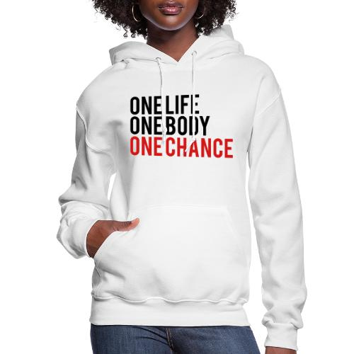 One Life One Body One Chance - Women's Hoodie