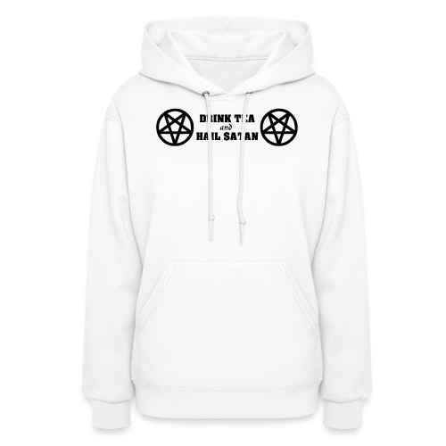 Drink Tea And Hail Satan - Women's Hoodie