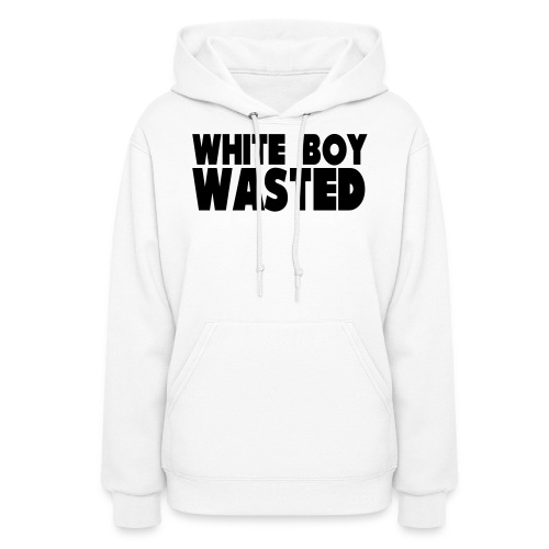 White Boy Wasted - Women's Hoodie