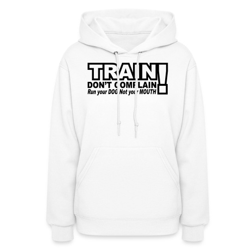 Train, Don't Complain - Dog - Women's Hoodie