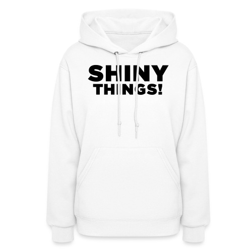 Shiny Things. Funny ADHD Quote - Women's Hoodie
