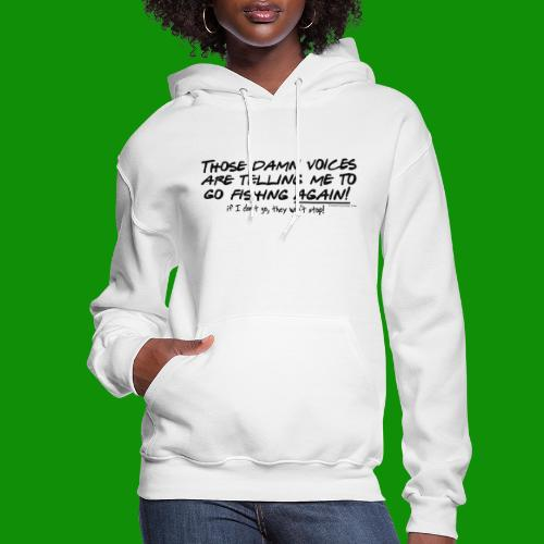 Listen to the fishing voices - Women's Hoodie
