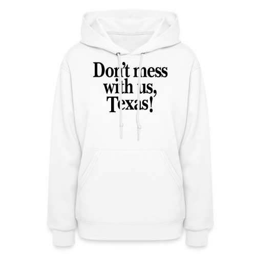 Don't mess with us, Texas - Women's Hoodie