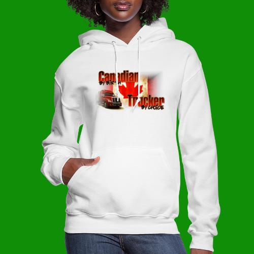 Canadian By Birth Trucker By Choice - Women's Hoodie