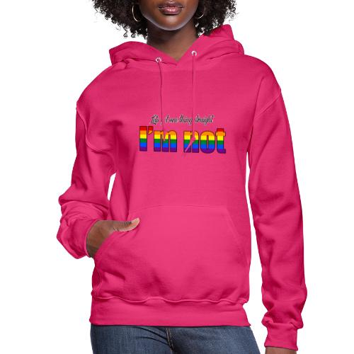 Let's get one thing straight - I'm not! - Women's Hoodie