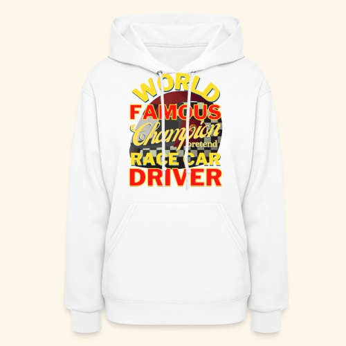 World Famous Champion pretend Race Car Driver - Women's Hoodie