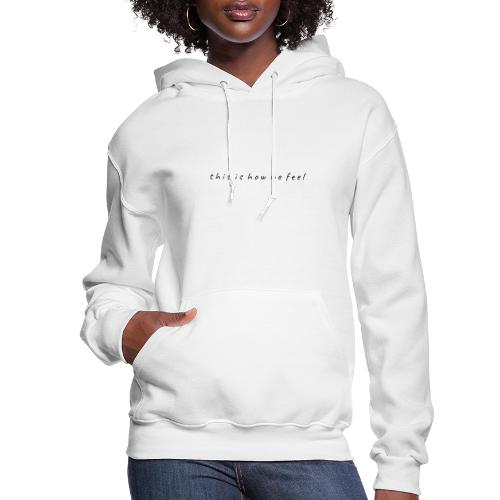 this is how we feel - Women's Hoodie