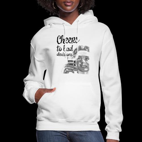 Cheers to Bad Decisions | Vintage Sarcasm - Women's Hoodie