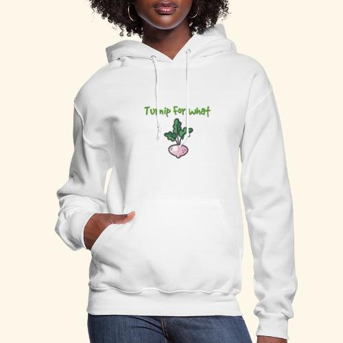 Turnip For for what - Women's Hoodie