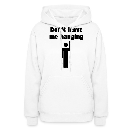 Don't Leave Me Hanging Shirt - Women's Hoodie