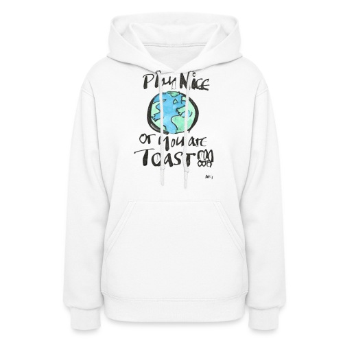 Play Nice or you are toast - Women's Hoodie