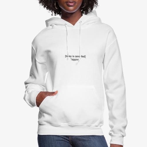 Today Is Cancelled *Sipping* Black Logo - Women's Hoodie