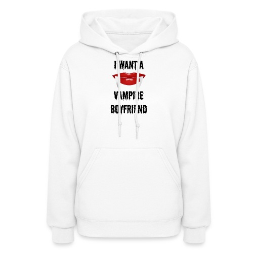 I Want a Vampire Boyfriend - Women's Hoodie