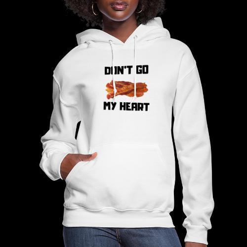 Don't go BACON my heart - Women's Hoodie