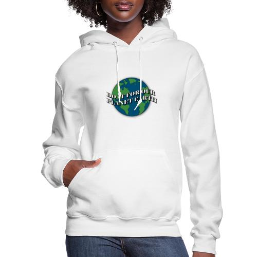 do it for our planet earth - Women's Hoodie