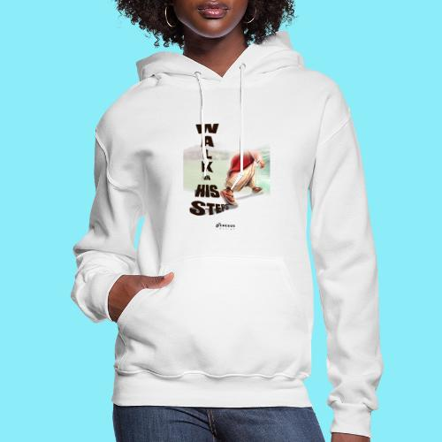 WALK IN HIS STEPS - Women's Hoodie