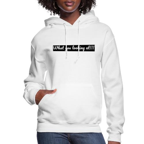 What you looking at!!! - Women's Hoodie