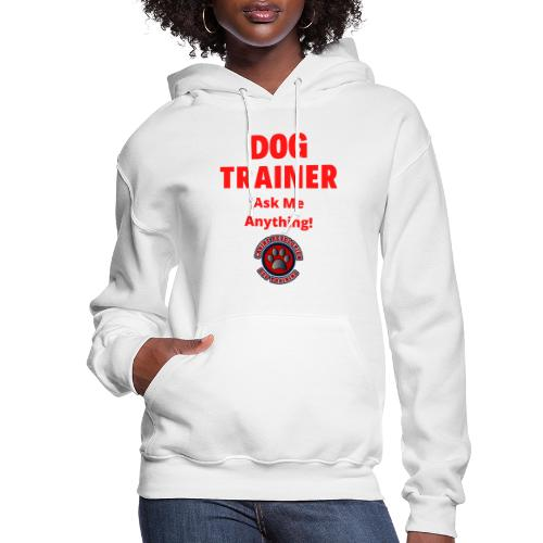Dog Trainer Ask Me Anything - Women's Hoodie