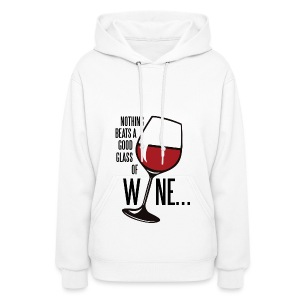 Nothing Beats a Good Glass of Wine - Women's Hoodie