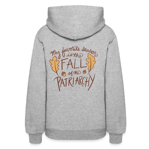 My favorite season is the fall of the patriarchy - Women's Hoodie