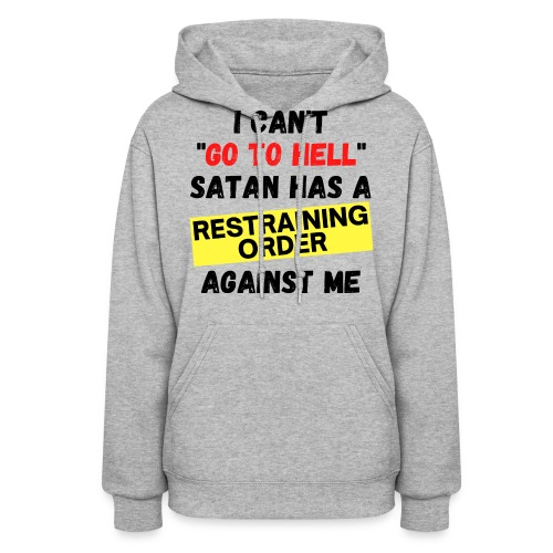 I Can't Go To Hell Satan Has a RESTRAINING ORDER - Women's Hoodie