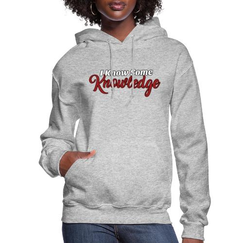 I Know Some Knowledge - Women's Hoodie