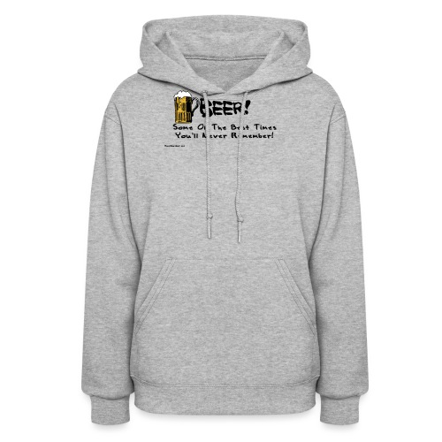 beer_some_of_the_best_times_youll_never_ - Women's Hoodie