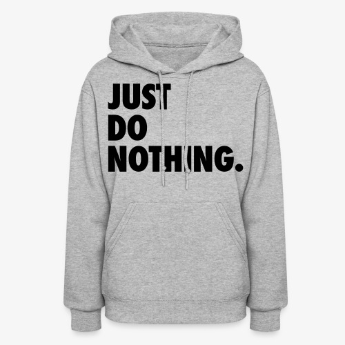 Just Do Nothing Left - Women's Hoodie